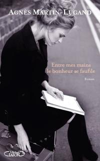"""""""Entre mes mains le bonheur se faufile"""" de Agnès Martin-Lugand"""
