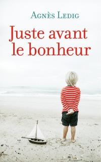 """""""Juste avant le bonheur"""" de Agnès Ledig"""
