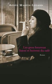 """""""Les gens heureux lisent et boivent du café"""" de Agnès Martin-Lugand"""