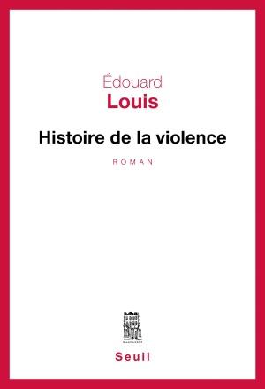 """""""Histoire de la Violence"""" de Edouard Louis"""