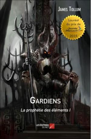 """""""La Prophétie des Eléments - Gardiens"""" de James Tollum"""