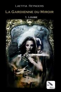 """""""La Gardienne du Miroir T1 - Louise"""" de Laetitia REYNDERS"""