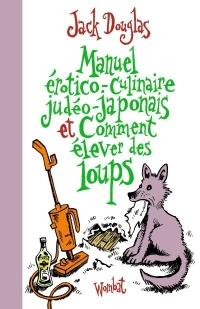 """""""Manuel érotico-culinaire judéo-japonais et comment élever des loups"""" de Jack Douglas"""