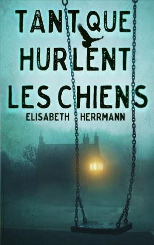 """""""Tant que hurlent les chiens"""" de Elisabeth Herrmann"""