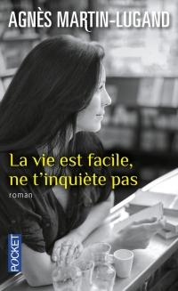 """""""La vie est facile, ne t'inquiète pas"""" de Agnès Martin-Lugand"""