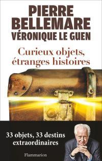 """""""Curieux objets, étranges histoires"""" de Pierre Bellemare et Véronique Le Guen"""