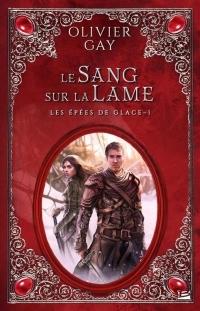 """""""Les épées de glace T1 - Du sang sur la lame"""" de Olivier Gay"""