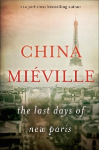 """The Last Days of New Paris"" China Miéville"