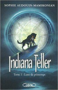 """""""Indiana Teller T1 - Lune de Printemps"""" de Sophie Audouin-Mamioknian"""