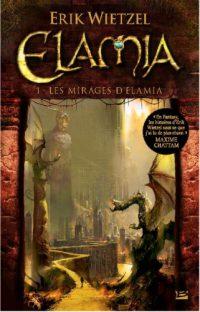 """""""Elamia T1 - Les Mirages d'Elamia"""" de Erik Wietzel"""