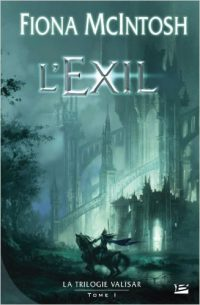 """""""La trilogie Valisar T1 - L'exil"""" de Fiona McIntosh"""
