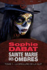 """""""Sainte Marie des Ombres T1 - La Brûlure de la nuit"""" de Sophie Dabat"""