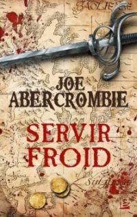 """Terres de sang T1 - Servir Froid"" de Joe Abercrombie"