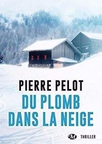 Du plomb dans la neige - Pierre Pelot