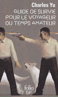"""""""Guide de survie pour le voyageur du temps amateur"""" de Charles Yu"""