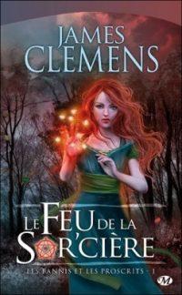 """""""Les Bannis et les Proscrits T.1 - Le Feu de la Sor'cière"""" de James Clemens"""