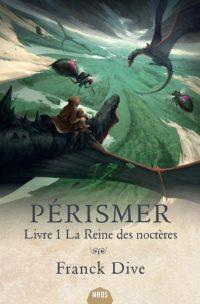 """""""Pérismer T.1 La Reine des noctères"""" - Franck Dive"""